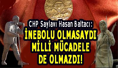 <center> CHP'li Hasan Baltacı: </center><center><font color='blue'> İNEBOLU OLMASAYDI MİLLİ MÜCADELE DE OLMAZDI! </font></center>