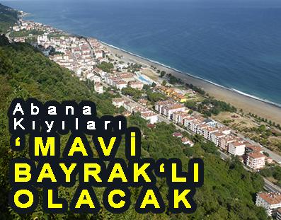 <center> Abana Kıyıları </center><center><font color='blue'>'MAVİ BAYRAK'LI OLACAK </font></center>