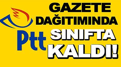 <center> Gazete Dağıtımında </center><center><font color='blue'> PTT SINIFTA KALDI! </font></center>