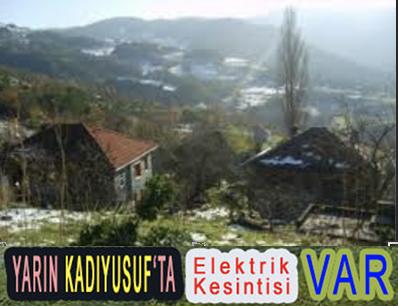 <center> YARIN KADIYUSUF'TA </center><center><font color='blue'> Elektrik Kesintisi VAR </font></center>