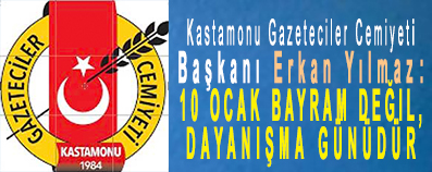 <center> Kastamonu Gazeteciler Cemiyeti Başkanı Erkan Yılmaz  </center><center><font color='blue'>10 OCAK BAYRAM DEĞİL, DAYANIŞMA GÜNÜDÜR </font></center>