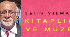 <center> Salim YILMAZ </center><center><font color='blue'> KİTAPLIK VE MÜZE </font></center>