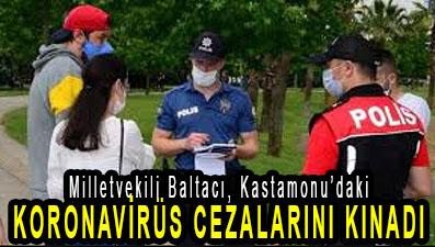 <center> Milletvekili Baltacı, Kastamonu'daki </center><center><font color='blue'> KORONAVİRÜS CEZALARINI KINADI </font></center>