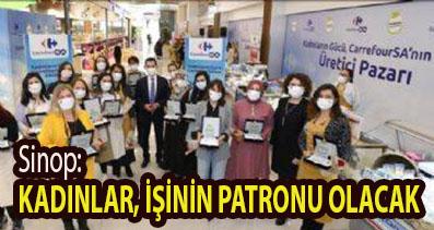 <center> Sinop:  </center><center><font color='blue'> KADINLAR, İŞİNİN PATRONU OLACAK </font></center>
