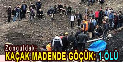 <center> Zonguldak: </center><center><font color='blue'> KAÇAK MADENDE GÖÇÜK: 1 ÖLÜ </font></center>