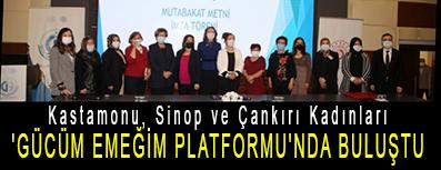 <center> Kastamonu, Sinop ve Çankırı Kadınları </center><center><font color='blue'>'GÜCÜM EMEĞİM PLATFORMU'NDA BULUŞTU </font></center>