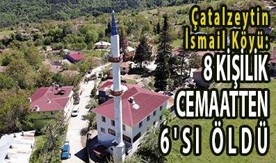 <center> Çatalzeytin İsmail Köyü: </center><center><font color='blue'>8 KİŞİLİK CEMAATTEN 6'SI ÖLDÜ </font></center>