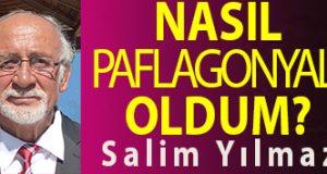 <center> NASIL PAFLAGONYALI OLDUM? </center><center><font color='blue'> Salim Yılmaz </font></center>