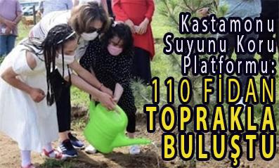 <center> Kastamonu Suyunu Koru Platformu: </center><center><font color='blue'>110 FİDAN TOPRAKLA BULUŞTU </font></center>