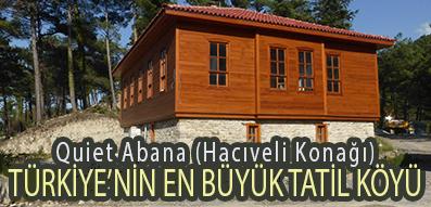 <center> Quiet Abana (Hacıveli Konağı) </center><center><font color='blue'> TÜRKİYE'NİN EN BÜYÜK TATİL KÖYÜ </font></center>