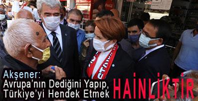 <center> Akşener: Avrupa'nın Dediğini Yapıp,  Türkiye'yi Hendek Etmek </center><center><font color='blue'> HAİNLİKTİR </font></center>