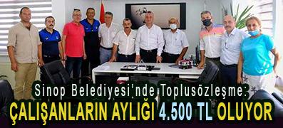<center> Sinop Belediyesi'nde Toplusözleşme: </center><center><font color='blue'> ÇALIŞANLARIN AYLIĞI 4.500 TL OLUYOR </font></center>